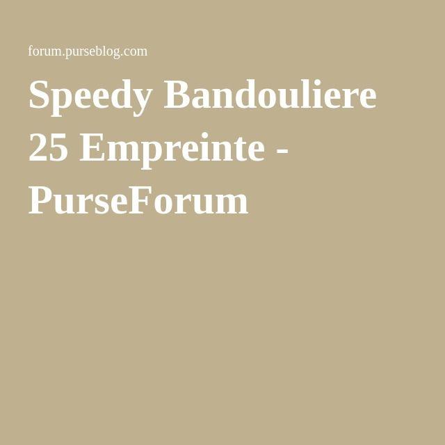 15db27196f1 Speedy Bandouliere 25 Empreinte - PurseForum | next. | Speedy ...