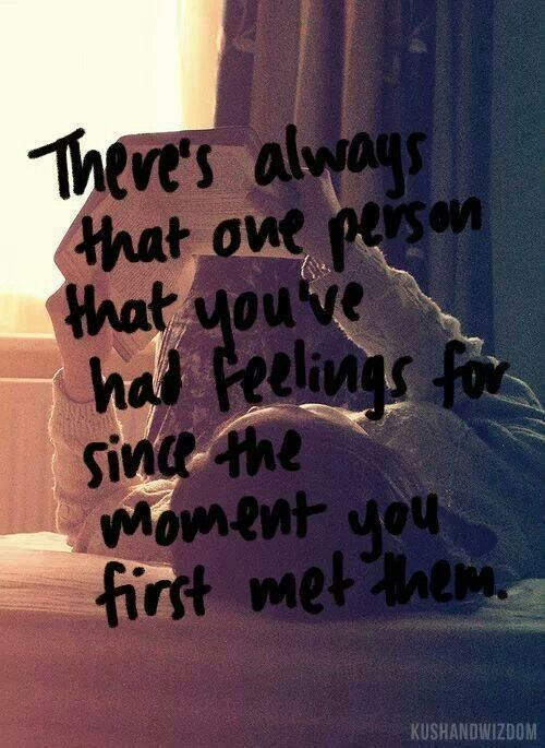 There's always that one person that you've had feelings for since the moment you first met them.