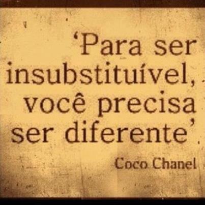 Para ser insubstituível, você precisa ser diferente. - Coco Chanel (Frases para Face)