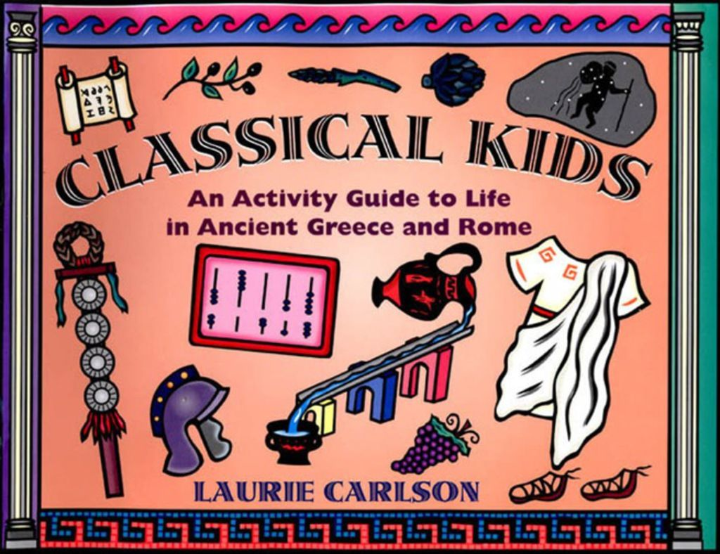 Classical Kids An Activity Guide To Life In Ancient