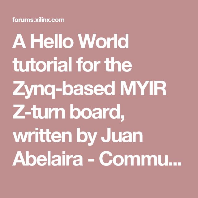 A Hello World tutorial for the Zynq-based MYIR Z-turn board, written