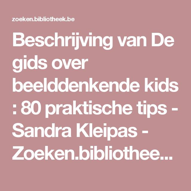 Beschrijving van De gids  over  beelddenkende  kids : 80 praktische tips - Sandra Kleipas - Zoeken.bibliotheek.be: de catalogus van de Vlaamse openbare bibliotheken