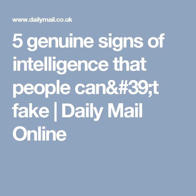 5 genuine signs of intelligence that people can't fake | Daily Mail Online