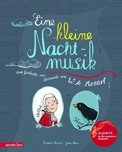 Eine kleine Nachtmusik: Eine Geschichte zur Serenade von W. A. Mozart: Eine Geschichte zur Serenade von W. A. Mozart, mit Begleit-CD (Musikalisches Bilderbuch mit CD)