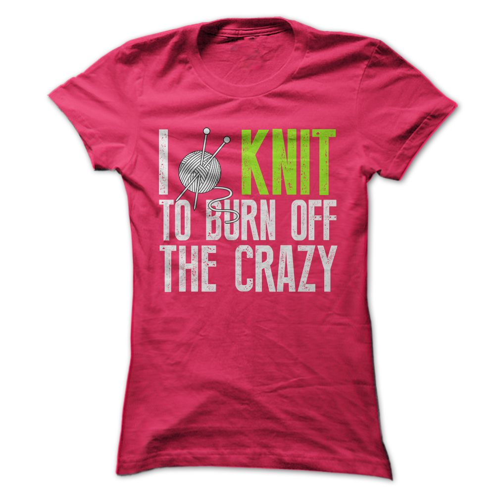 I Knit To Burn Off The Crazy Tee