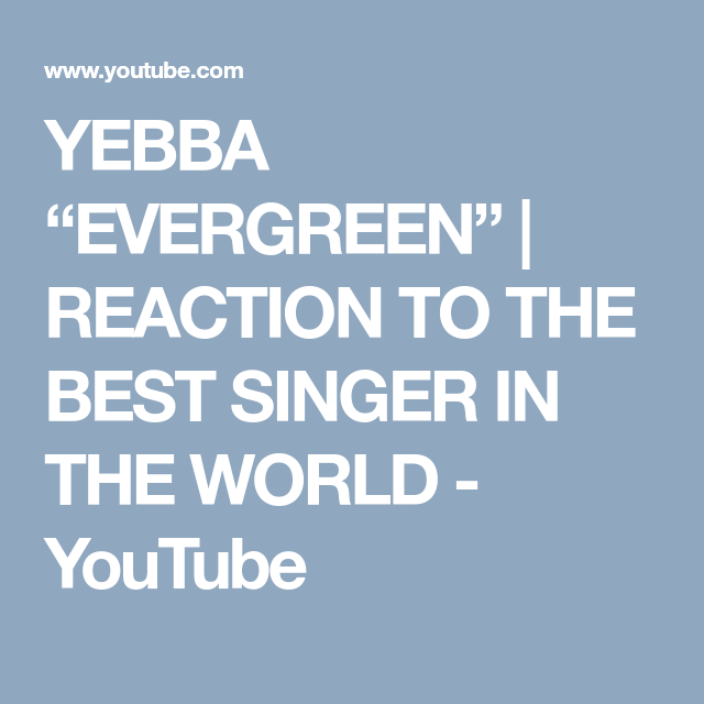 Yebba Evergreen Reaction To The Best Singer In The World Youtube Singer Reactions Good Things