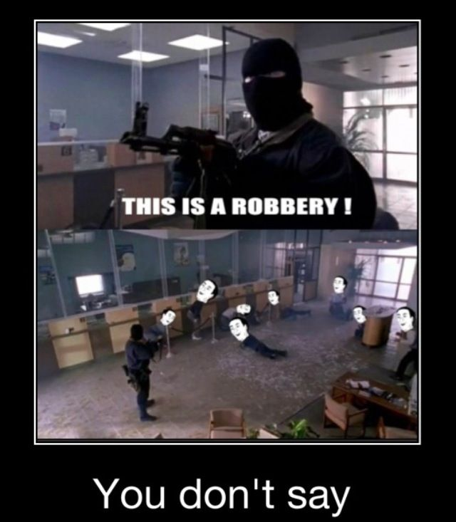 Bank Robbery Really Funny Memes Funny Relatable Memes Stupid Funny Memes