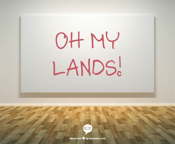 Oh my lands!