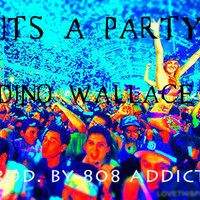 Its A Party | Dino Wallace | Prod. 808 Addicts by Dino Wallace on SoundCloud