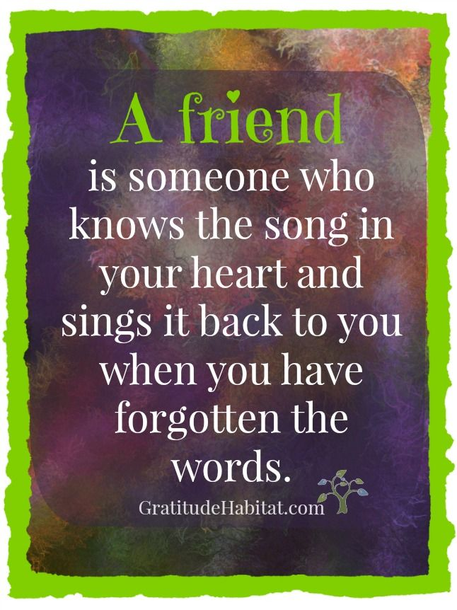 A Friend Knows The Song In Your Heart. #friend Quote #best