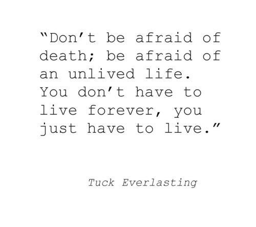 Dont Fear Death But Rather An Unlived Life You Dont Have To Live