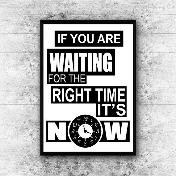 If You Are Waiting For The Right Time Its Now Motivational Print Wall Art Printable Quote Black And White Motivational Prints Boyfriend Gifts Printable Quotes