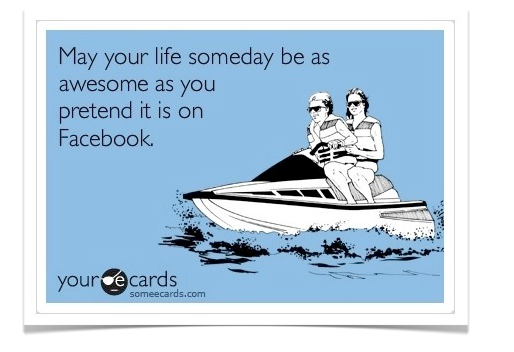 Image result for may your life be as awesome someday as you pretend on facebook