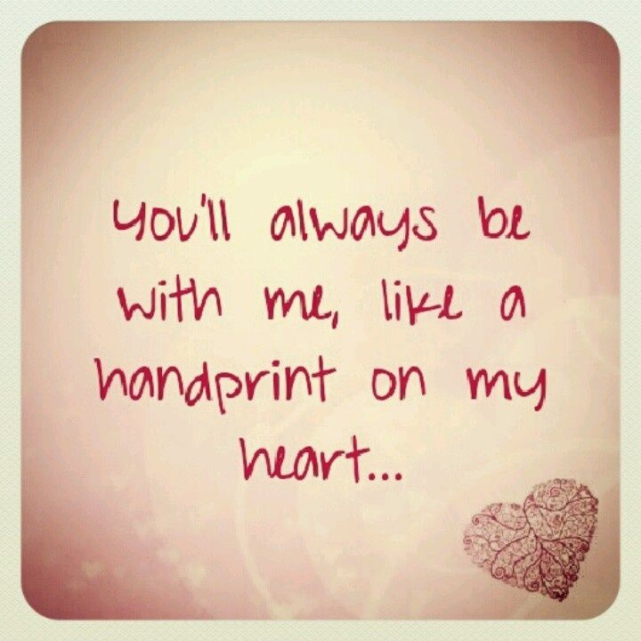 I Love You More Than Quotes: You'll Always Be With Me, Like A Hand Print On My Heart