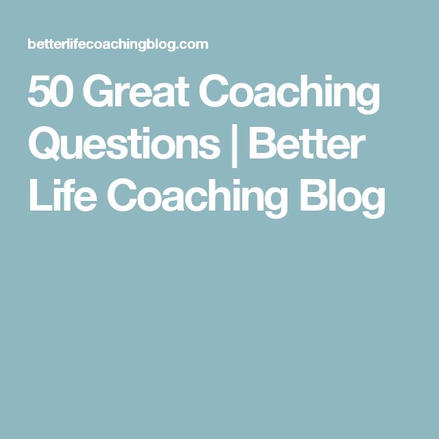 50 Great Coaching Questions   Better Life Coaching Blog ...