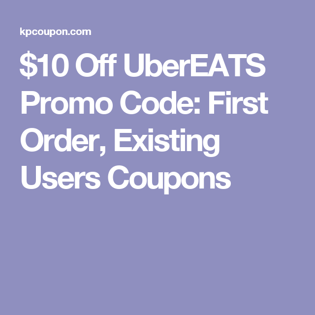 $10 Off UberEATS Promo Code: First Order, Existing Users Coupons