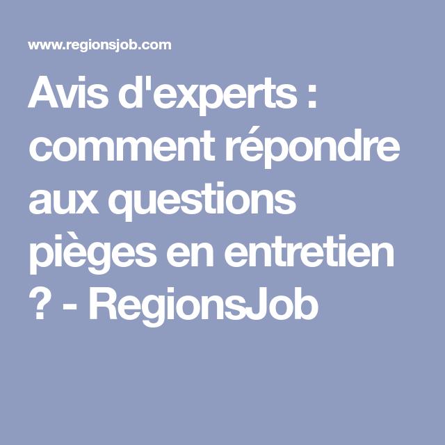 Avis D Experts Comment Repondre Aux Questions Pieges En Entretien Regionsjob Questions Entretien Embauche Entretien