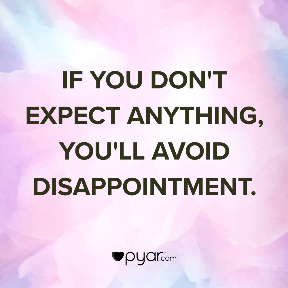 If You Don T Expect Anything You Ll Avoid Disappointment Pyar Love Expectations Dont Expect Anything Dont Expect Anything