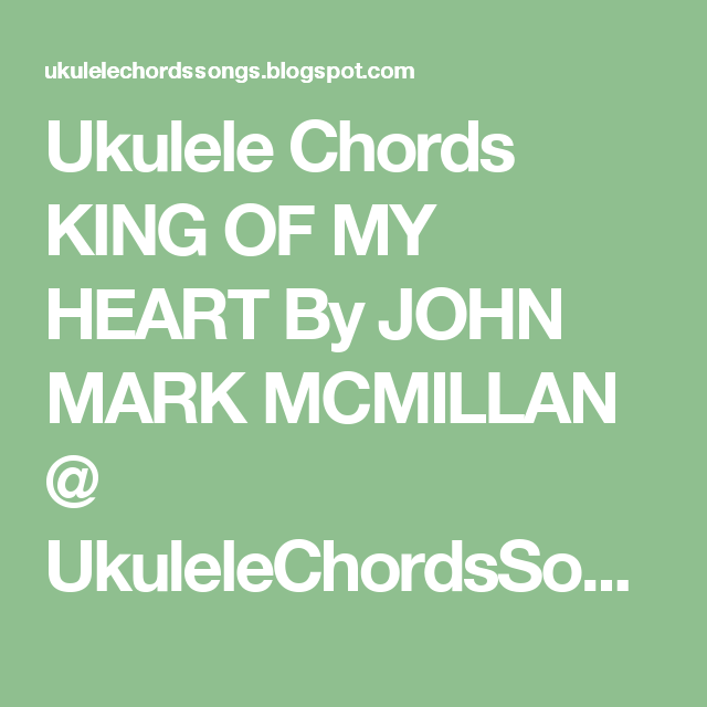 Ukulele Chords King Of My Heart By John Mark Mcmillan