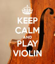 Keep calm and play violin.