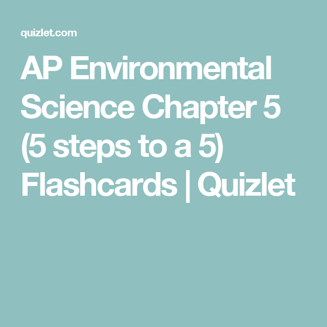 Ap Environmental Science Chapter 5 5 Steps To A 5 Flashcards