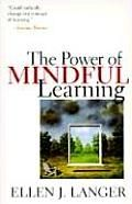 The Power of Mindful Learning by Ellen J Langer:  Radical in its implications, this original and important work may change forever the views we hold about the nature of learning. In The Power of Mindful Learning, Ellen Langer uses her innovative theory of mindulness, introduced in her influential earlier book, to dramatically enhance...