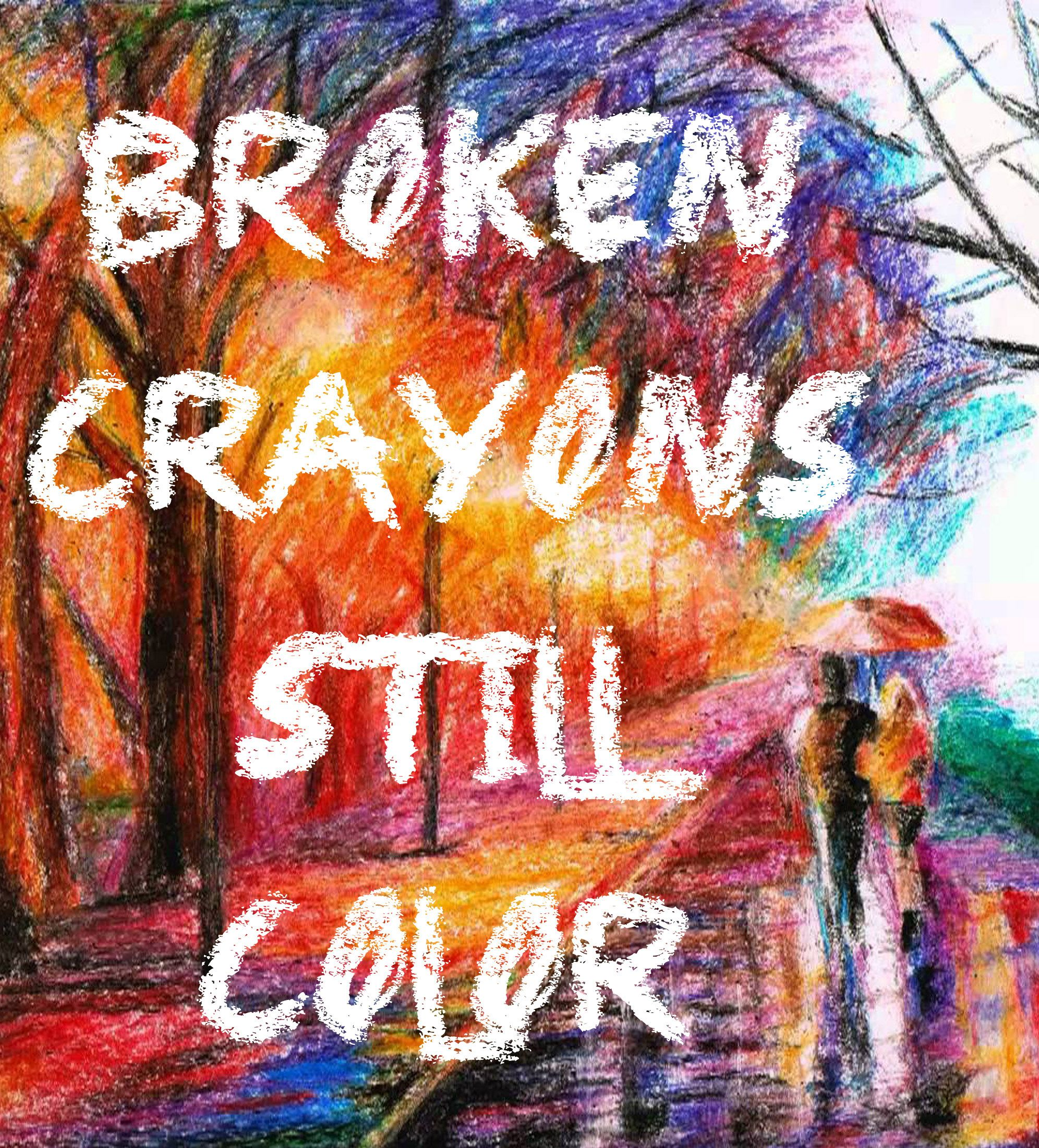 Broken Crayons Still Color Broken crayons still color