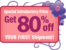 Get 75% Off Your First Shipment!