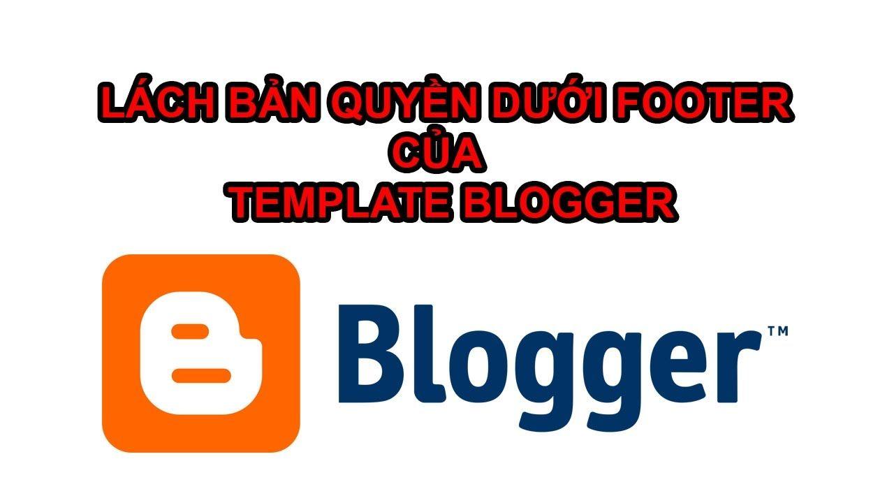 Hướng Dẫn Gỡ Link Bản Quyền Dưới Footer Của Template Blogger ...
