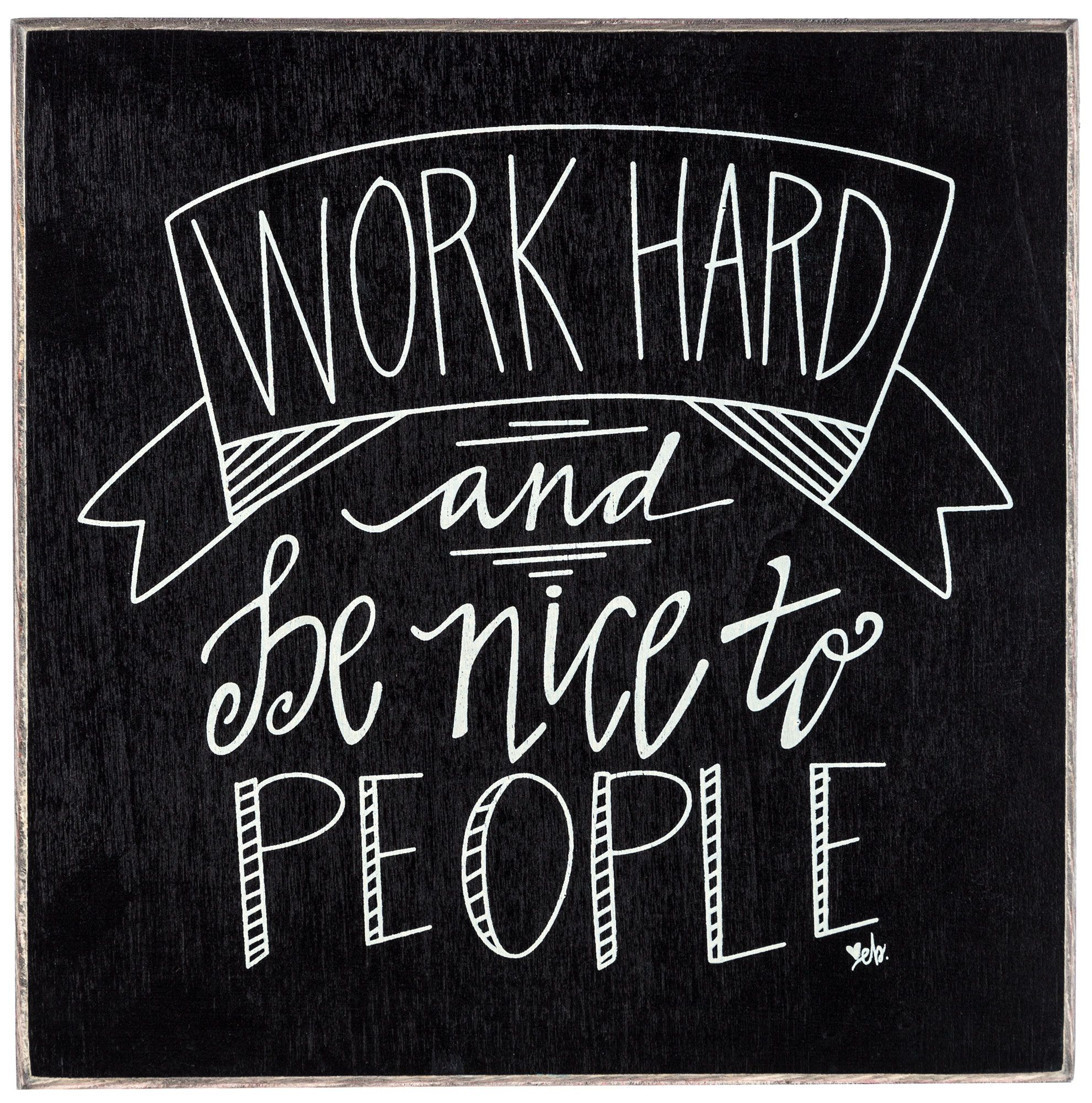 the secret to success is to work hard and be nice to people