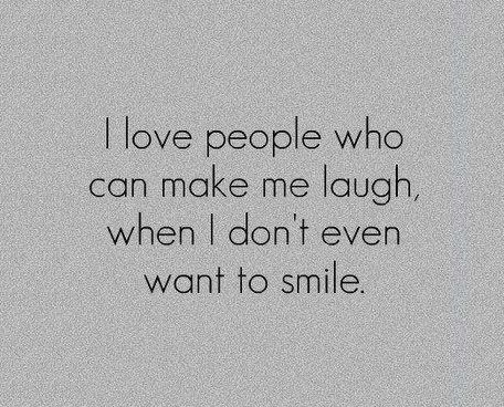 Pin By Paige Wiese On I Don't Trust Anyone Who Doesn't Laugh Impressive You Make Me Laugh When I Dont Even Want To Smile