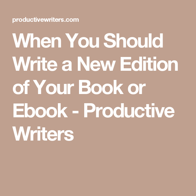 When You Should Write a New Edition of Your Book or Ebook - Productive Writers