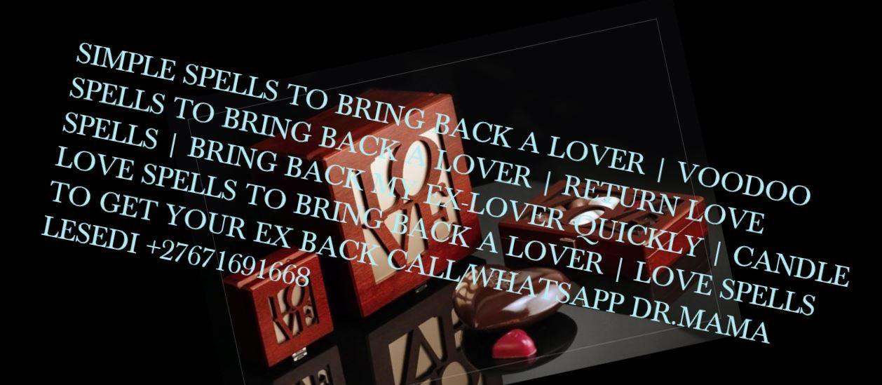 SIMPLE SPELLS TO BRING BACK A LOVER | VOODOO SPELLS TO BRING BACK A