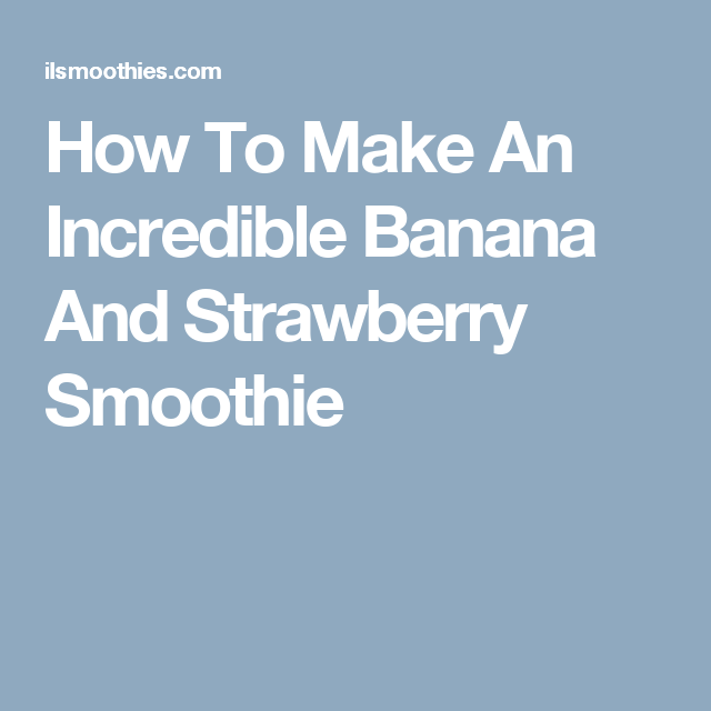How To Make An Incredible Banana And Strawberry Smoothie
