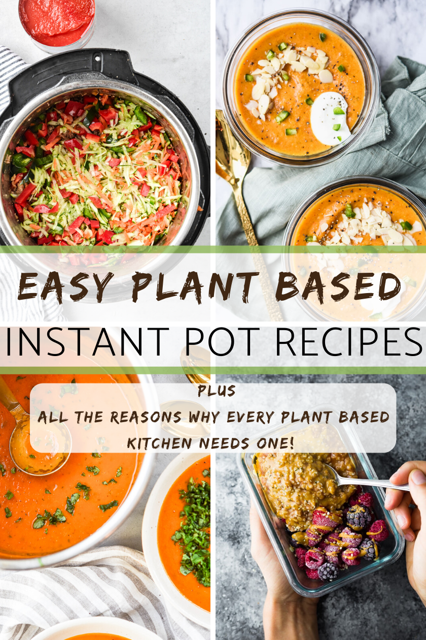 Easy Plant Based Instant Pot Recipes All The Reasons To Add One To Your Plant Based Kitchen Instant Pot Recipes Vegetarian Instant Pot Dinner Recipes Vegetarian Instant Pot