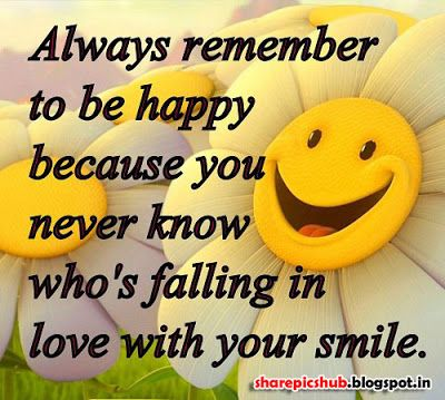 Always Remember To Be Happy Because You Never Know Who S Falling In Love With Your Smile Smile Quotes Beautiful Smile Quotes Quotes Inspirational Positive