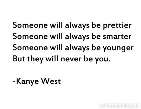 They Will Never Be You Pictures Photos And Images For Facebook Tumblr Pinterest And Twitter Kanye West Quotes Words Inspirational Quotes