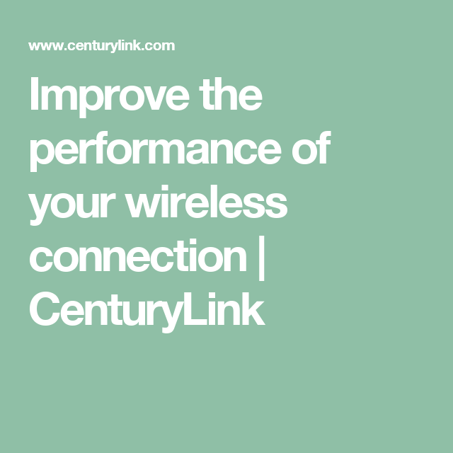 Improve the performance of your wireless connection