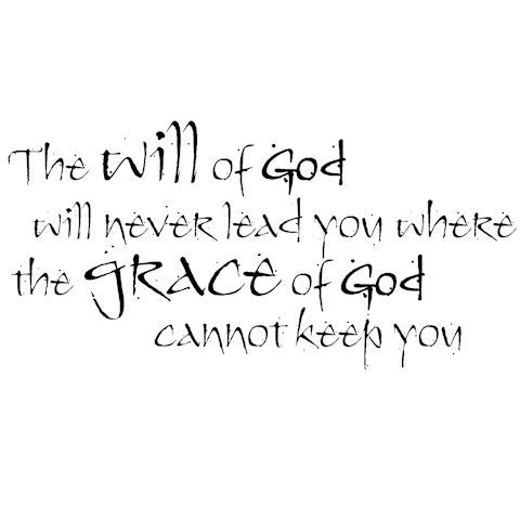 The Will Of God Will Never Lead You Where The Grace Of God Cannot
