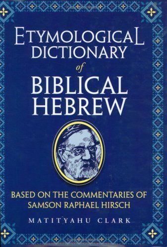 Etymological Dictionary of Biblical Hebrew: Based on the Commentaries of Samson Raphael Hirsch by Matityahu Clark, http://www.amazon.com/dp/1583304312/ref=cm_sw_r_pi_dp_LyILsb1FMFCDM
