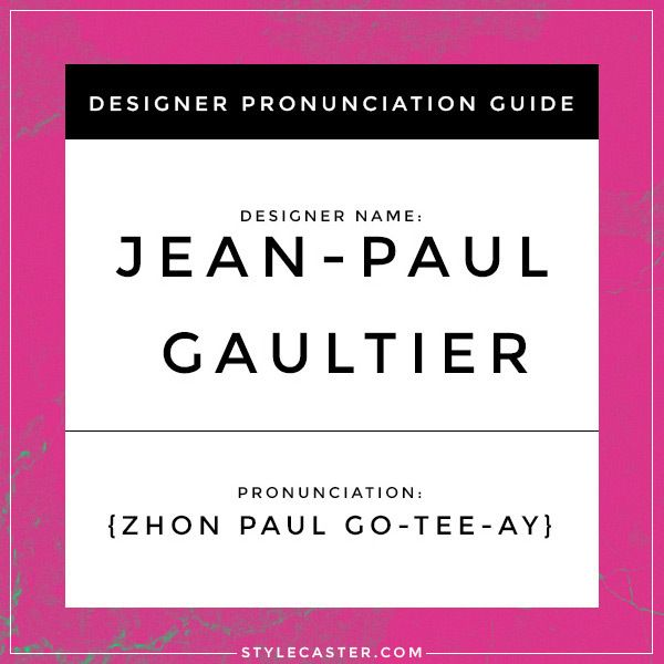 How To Properly Pronounce The Names Of 20 French Designers With