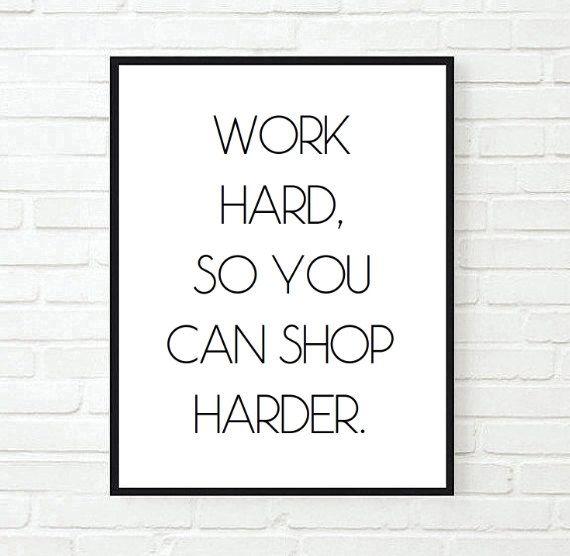 work hard so you can shop harder inspirational tumblr ...