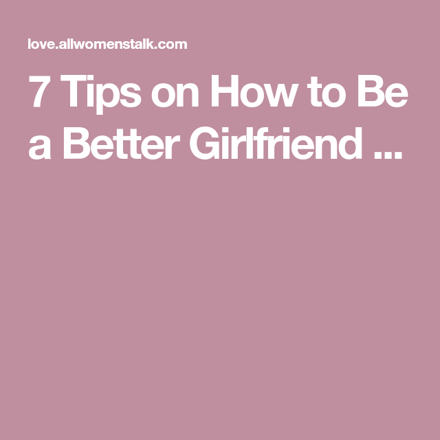 Tips To Be A Better Girlfriend