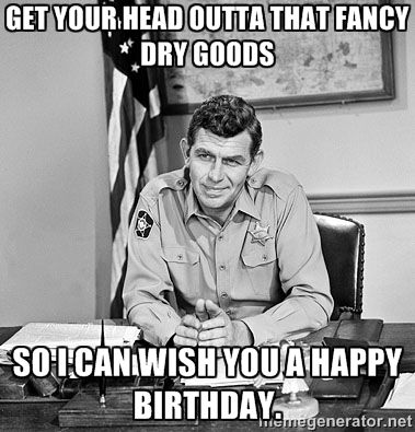 Andy Griffith Get Your Head Outta That Fancy Dry Goods So I Can
