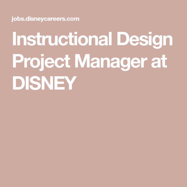 Instructional Design Project Manager At Disney Instructional Design Disney Jobs Project Management