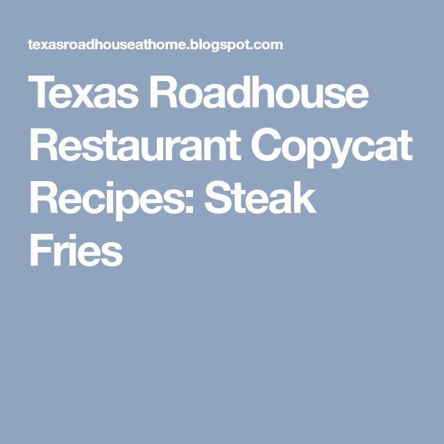 Texas Roadhouse Restaurant Copycat Recipes Steak Fries Good Food
