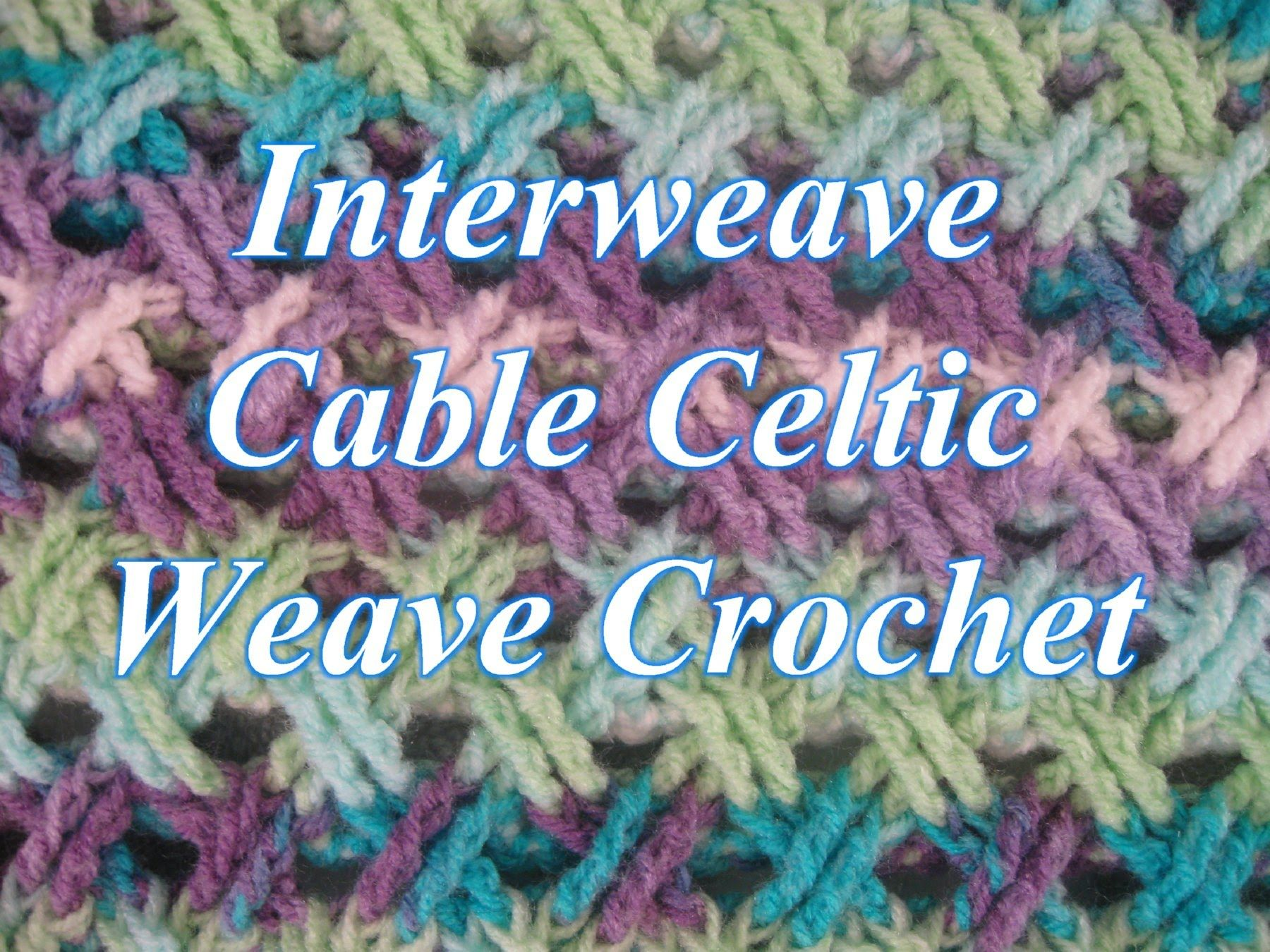 Interweave Cable Celtic Weave Crochet Stitch - Crochet Stitch ...