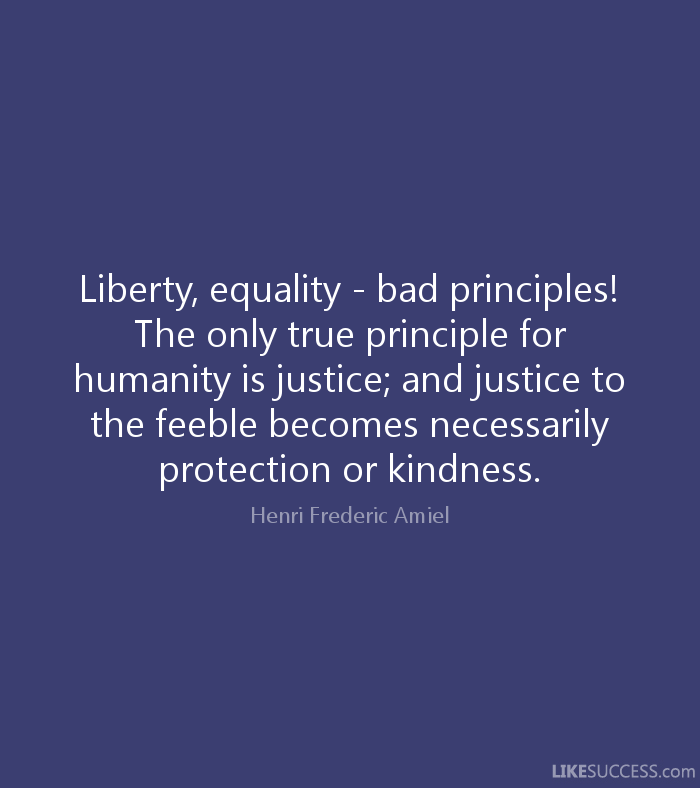Liberty, equality- bad principles!