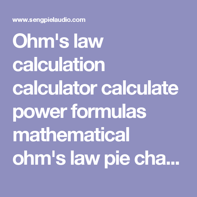 Ohm   law calculation calculator calculate power formulas mathematical pie chart electric voltage drop also rh pinterest