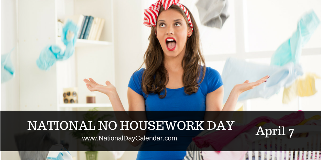 National No Housework Day April 7th National Day Calendar National Beer Day National Day Calendar National Day